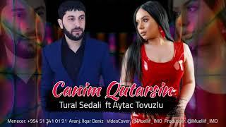 Tural Sedali - Canim Qutarsin (ft. Aytac Tovuzlu)