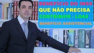BENEFÍCIO DO INSS QUE NÃO PRECISA CONTRIBUIR - LOAS - BENEFÍCIO ASSISTENCIAL