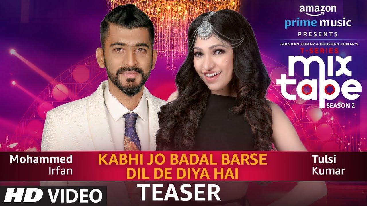 Teaser: Kabhi Jo Badal Barse/Dil De Diya Hai |TULSI KUMAR,MOHAMMED IRFAN |T-SERIES MIXTAPE SEASON 2 Watch Online & Download Free
