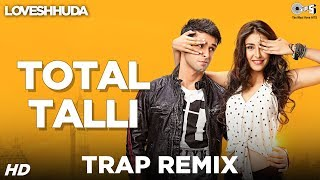 Total Talli Trap Remix Loveshhuda | Girish, Navneet | Parichay, Teesha | Bollywood Party Song