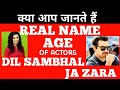 REAL NAME and AGE of actors in Dil sambhal ja zara.
