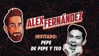 El Podcast de Alex Fdz - Ep. 16 - Pepe de Pepe y Teo