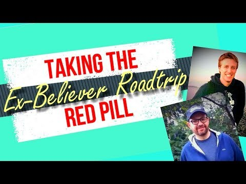 Ex-Believer Road Trip! Taking the Red Pill