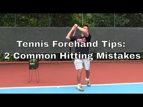 Tennis Forehand Tips: 2 Common Hitting Mistakes