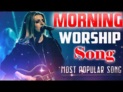 Morning worship song || Top Christian Songs 2021 - New Christian Music & Worship Songs 2021