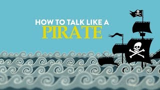How To Talk Like a Pirate