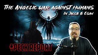 The Angelic War Against Humans in Jacob & Esau | Peck Report Ep. 321