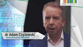 Dr Adam Czyżewski, Główny Ekonomista PKN ORLEN o Kongresie 590
