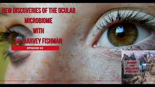 55- New Discoveries of the Ocular Microbiome with Dr Harvey Fishman