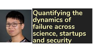 Quantifying the dynamics of failure across science, startups and security   AISC