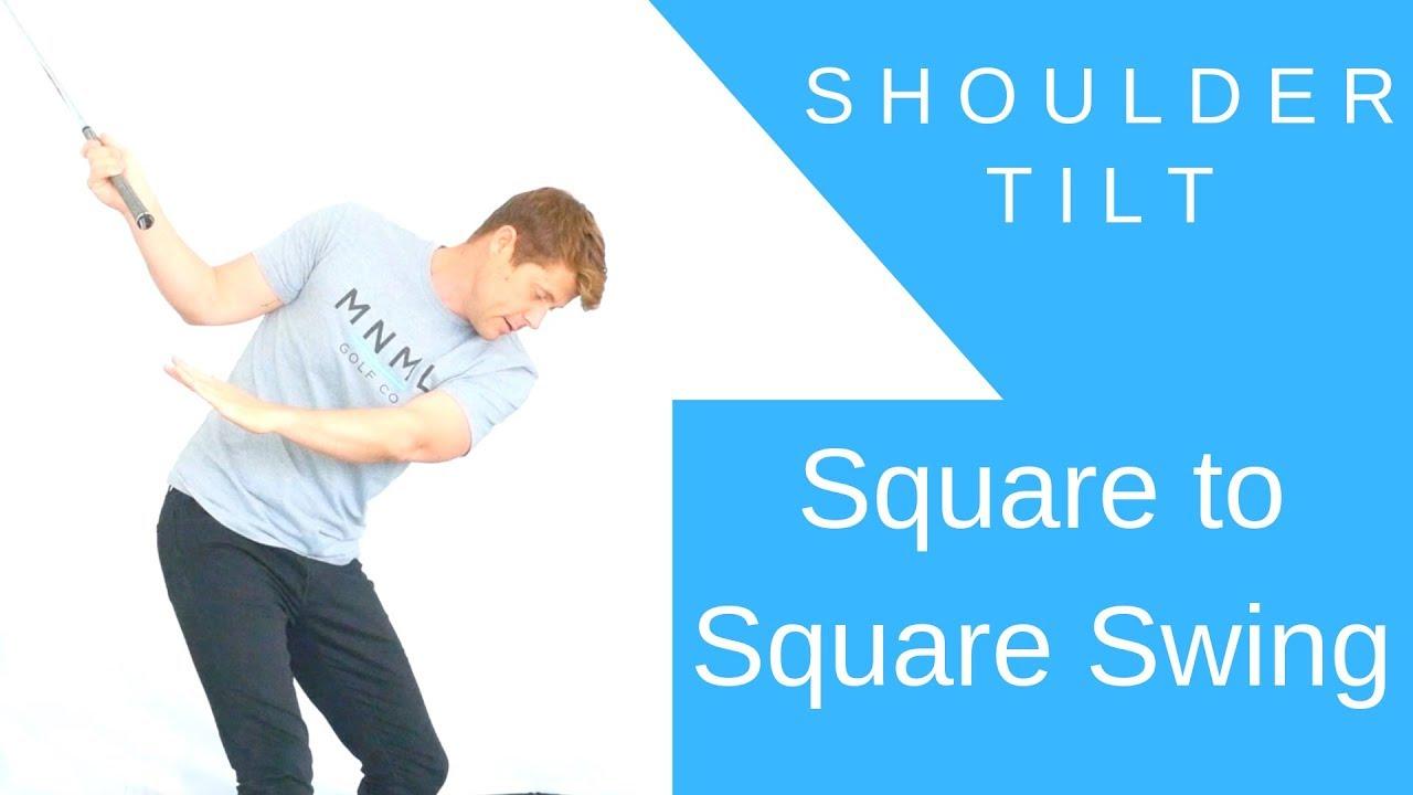 Shoulder Tilt Square To Square Swing