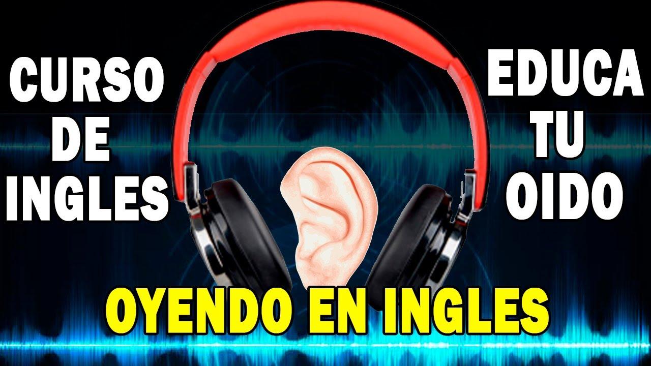 APRENDE INGLES EDUCA TU OIDO OYENDO EN INGLES CURSO COMPLETO Y GRATIS