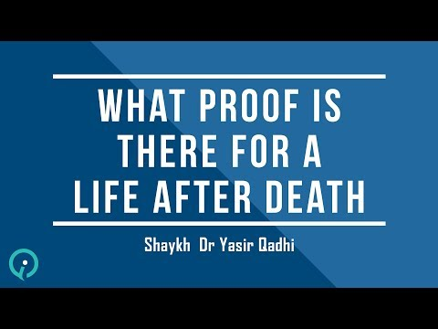 What Proof Is There For A Life After Death – Shaykh Dr. Yasir Qadhi