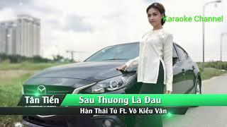 Sau Thương Là Đau -Karaoke- Hàn Thái Tú ft Võ Kiều Vân (Beat chuẩn )