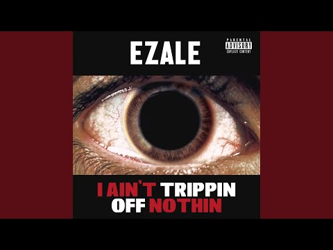 ezale i aint trippin off nothin