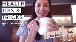 Traveling Health Tips & Tricks  - Beat Jet Lag & Get Back into a Healthy Routine (FB Live)