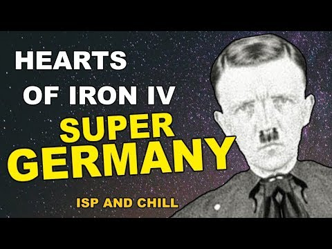 Hearts Of Iron 4 - Super Germany (ISP & Chill)