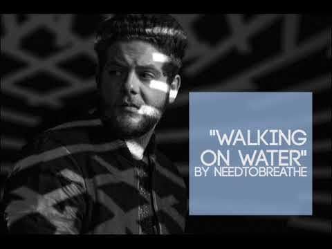 NEEDTOBREATHE - Walking On Water (Audio)