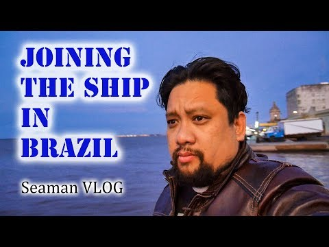 Joining the Ship in Brazil | Seaman Vlog