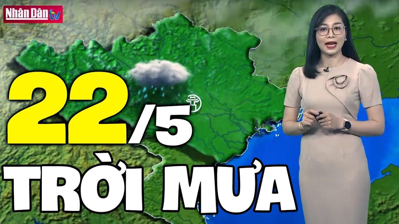 Dự báo thời tiết hôm nay và ngày mai 22/5 | Dự báo thời tiết đêm nay mới nhất | Thông tin thời tiết hôm nay và ngày mai