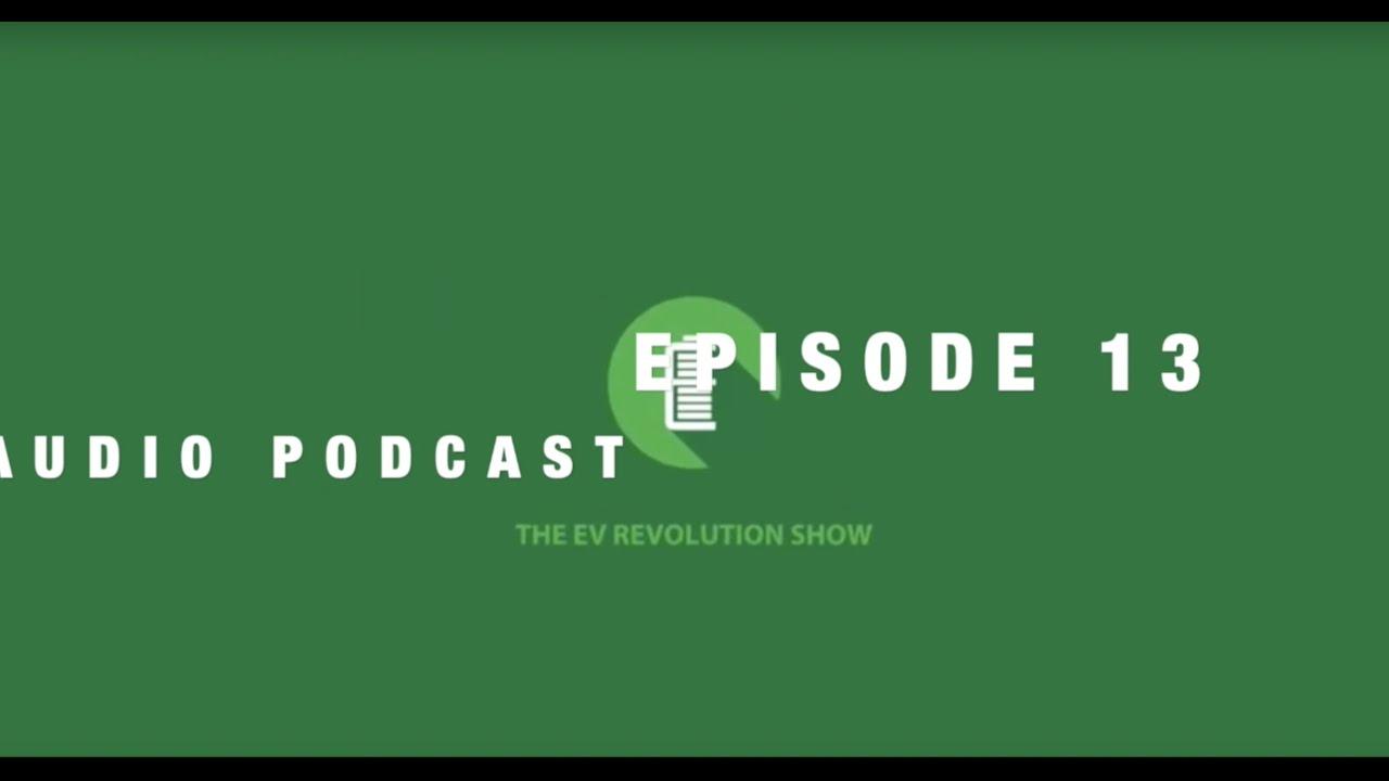 Episode #13 of the EV Revolution Show Audio Podcast