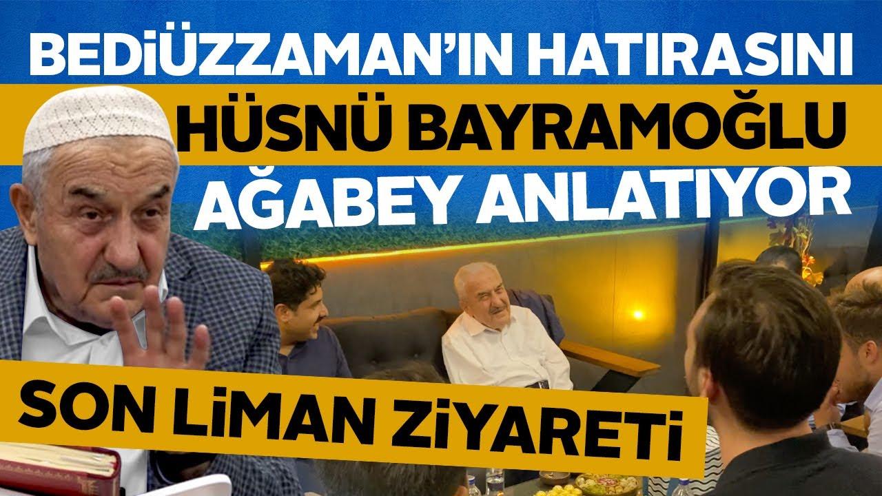 Mahkumken Hâkim Olan Bediüzzaman'ın Hatırasını Hüsnü Bayramoğlu Ağabey Anlatıyor- Son Liman Ziyareti