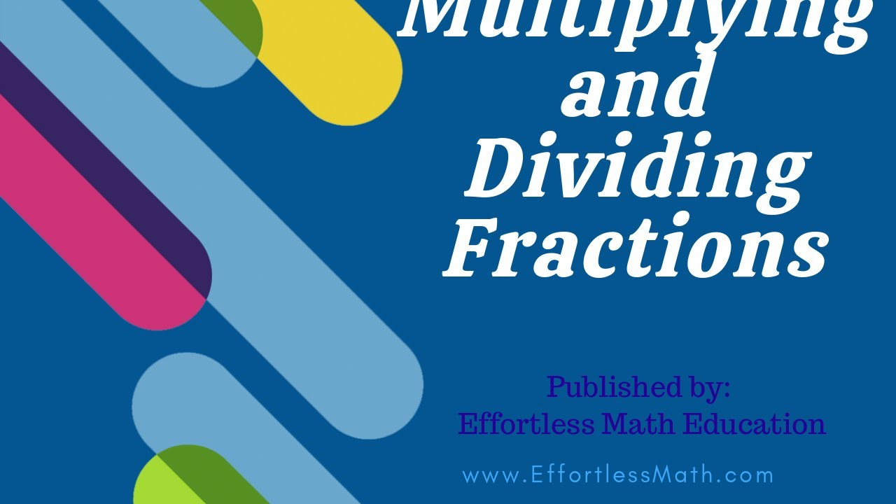 medium resolution of How to Multiply and Divide Fractions - Effortless Math