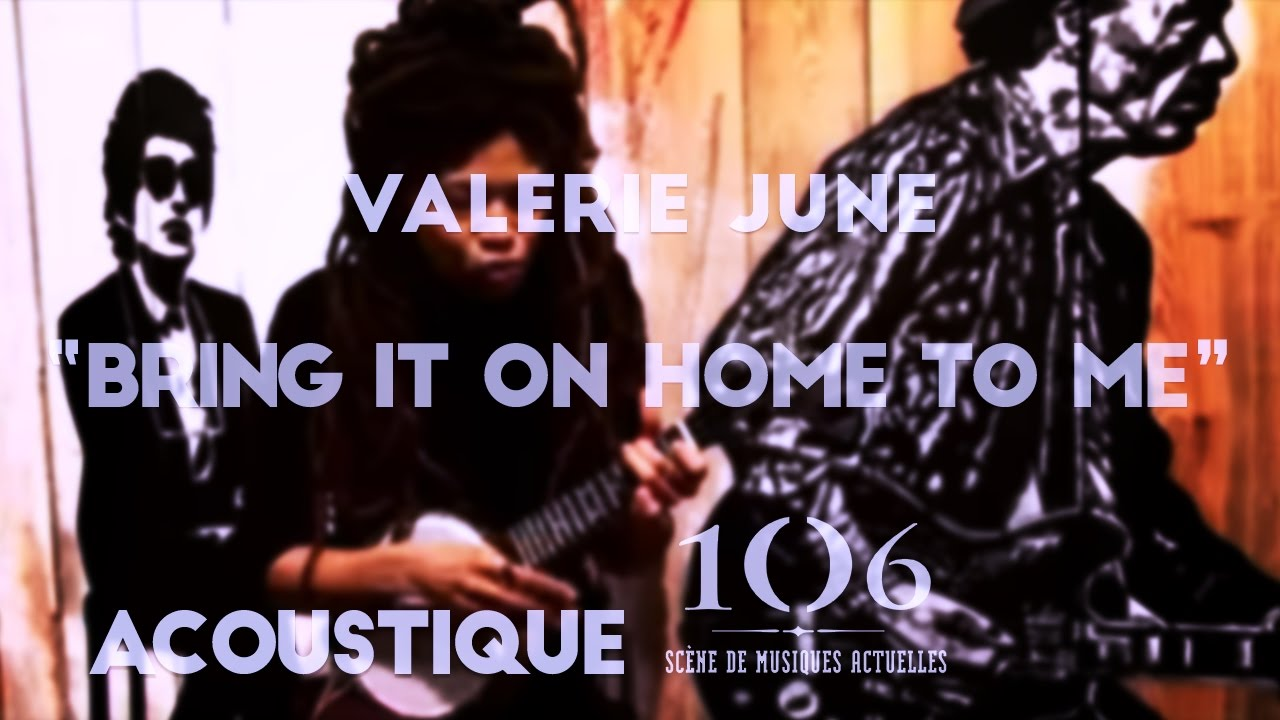 valerie june bring it on home to me acoustique le106 youtube. Black Bedroom Furniture Sets. Home Design Ideas
