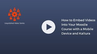 How to Embed Videos Into Your Moodle Course with a Mobile Device and Kaltura