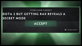 Dota 2 But Getting Rax Reveals A Secret Mode