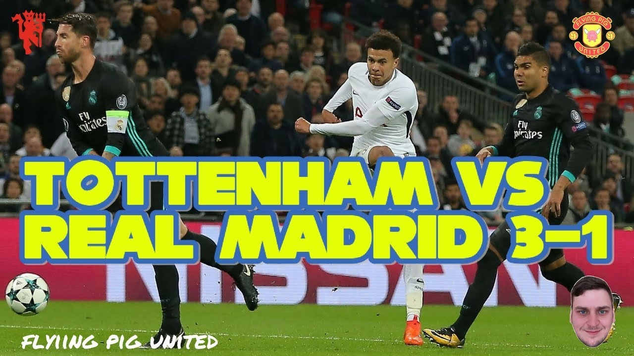 Tottenham Vs Real Madrid 3 1 Live Stream Reaction Dele Alli 2