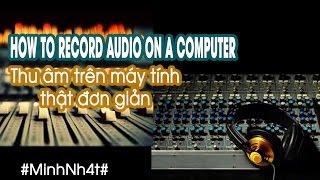 Thu âm trên máy tính thật đơn giản