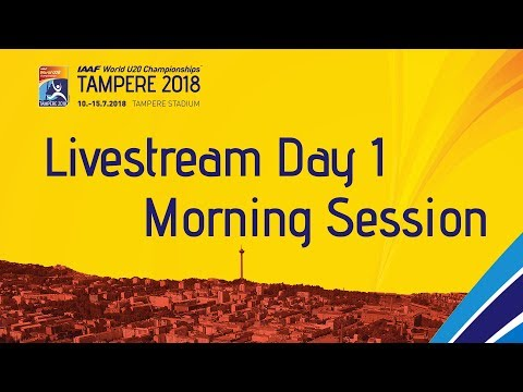 IAAF World Under 20 - Tampere Livestream Day 1 Morning Sess…