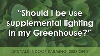 Should I use supplemental Lighting in my Greenhouse | Farming Indoors