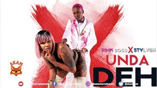 Pink Boss & Stylysh - Unda Deh - October 2018