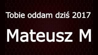 Mateusz M - Tobie Oddam Dziś 2017 ( Official Audio) thumbnail