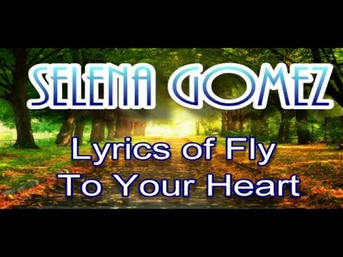 lyrics of fly upon your heart -  Selena Gomez