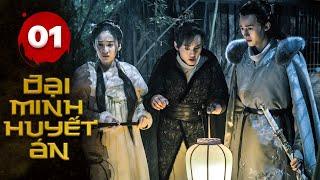 Đại Minh Huyết Án - Tập 01 | Phim Cổ Trang Hoa Ngữ Kinh Điển Trung Quốc (Thuyết Minh)