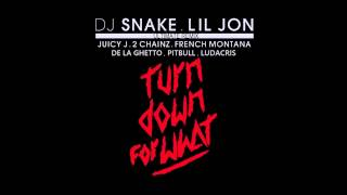 Turn Down For What (feat. Lil Jon De La Ghetto Pitbull Juicy J 2 Chainz French Montana Ludacris)