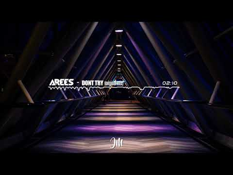 AREES - Don't Try (Orginal Mix)