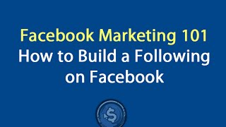 Facebook Marketing 101 - How to Build a Following on Facebook