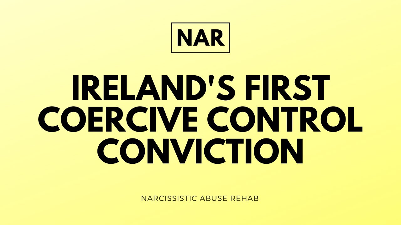 Ireland's First Coercive Control Conviction - Narcissistic Abuse Rehab