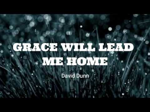 Grace Will Lead Me Home- David Dunn (lyric video)