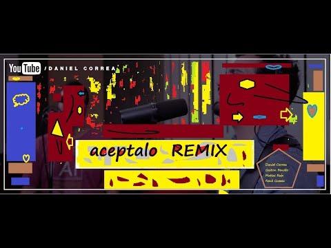 Daniel Correa   Aceptalo Remix Ft. Matias Ruiz , René Gomez, Gaston Fenolio