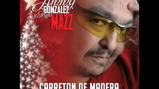 Jimmy Gonzalez Y Grupo Mazz - Carreton De Madera (Tejano Music 2016)