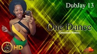 Dubjay 13 - One Dance (Dancehall Remix) July 2016