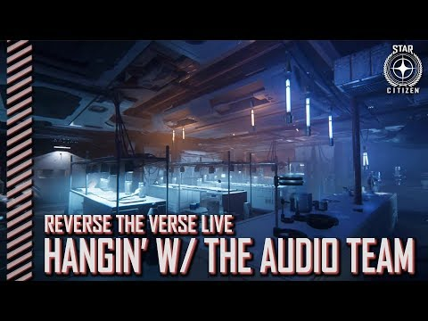 Star Citizen: Reverse the Verse   Hangin With the Audio Team