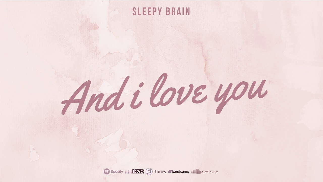 Sleepy Brain - And I Love You