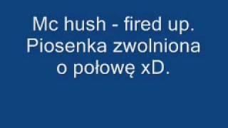 Mc hush - Fired up.