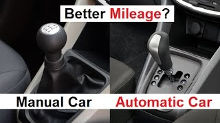 Better Mileage?? Automatic Car v/s Manual Car